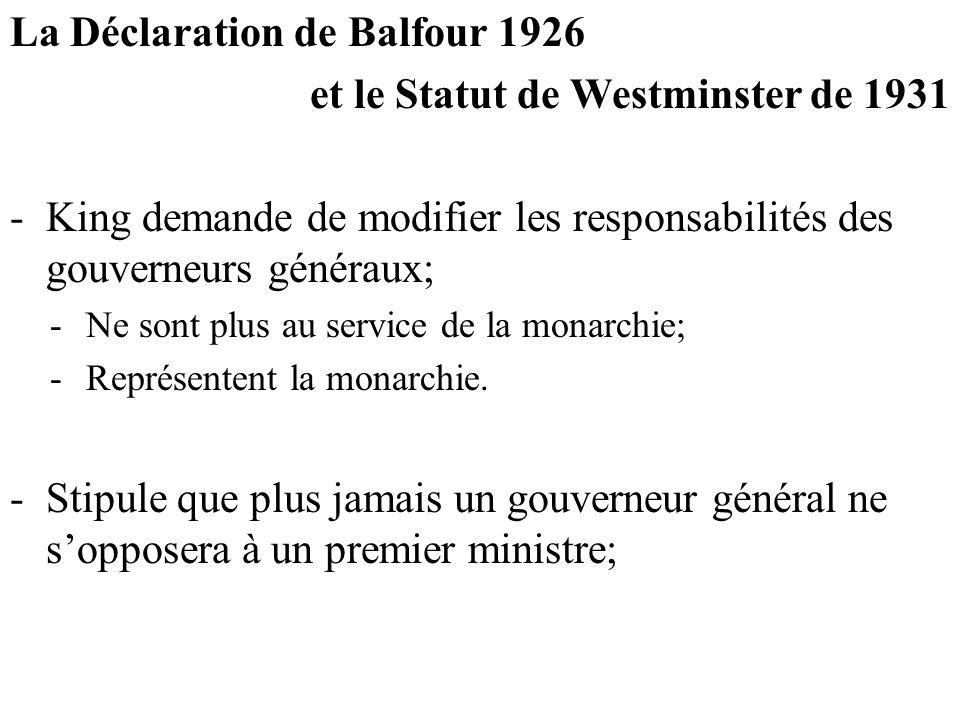La Déclaration de Balfour 1926 et le Statut de Westminster de 1931 -K-King demande de modifier les responsabilités des gouverneurs généraux; -N-Ne sont plus au service de la monarchie; -R-Représentent la monarchie.