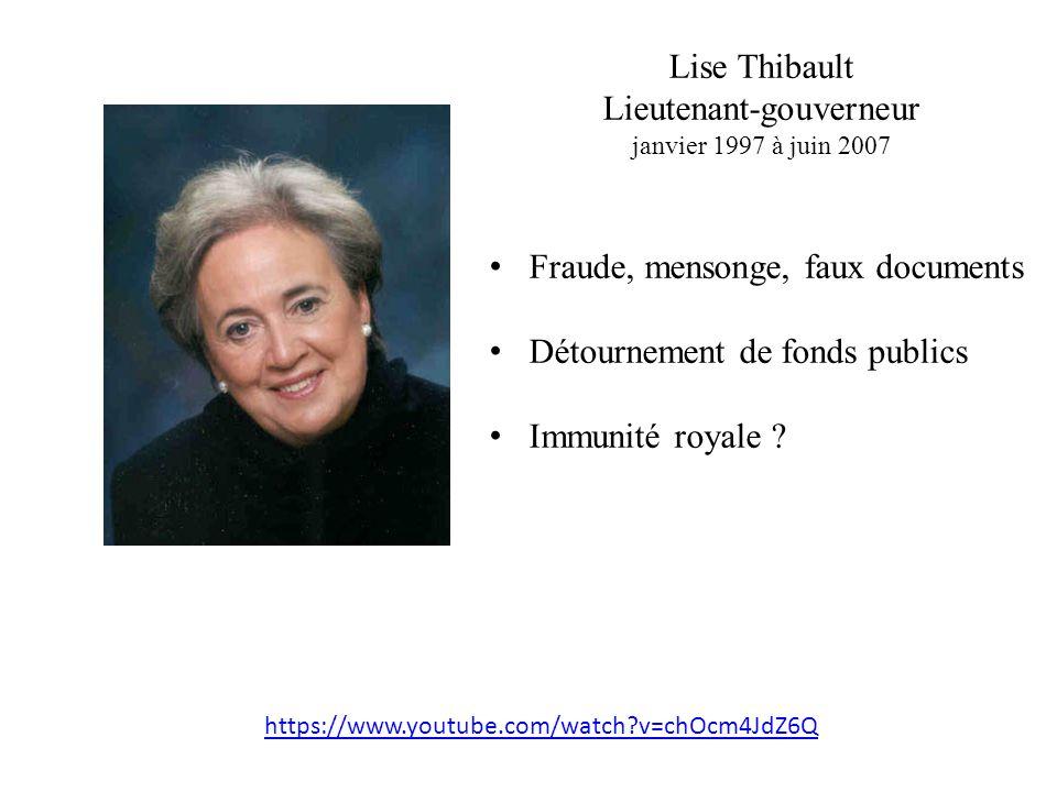 Lise Thibault Lieutenant-gouverneur janvier 1997 à juin 2007 Fraude, mensonge, faux documents Détournement de fonds publics Immunité royale .