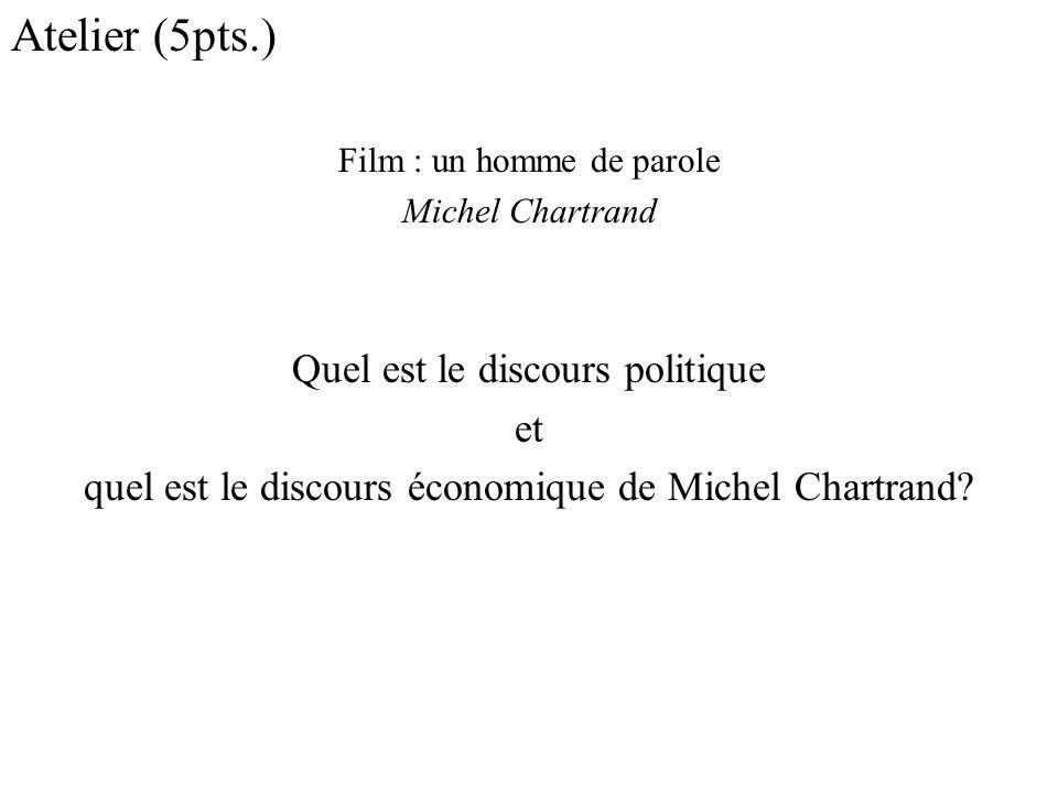 Atelier (5pts.) Film : un homme de parole Michel Chartrand Quel est le discours politique et quel est le discours économique de Michel Chartrand?