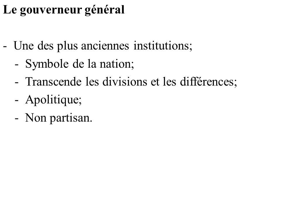 Le gouverneur général -Une des plus anciennes institutions; -Symbole de la nation; -Transcende les divisions et les différences; -Apolitique; -Non partisan.