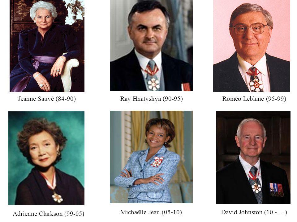 Michaëlle Jean (05-10)David Johnston (10 - …) Adrienne Clarkson (99-05 ) Roméo Leblanc (95-99)Ray Hnatyshyn (90-95)Jeanne Sauvé (84-90)