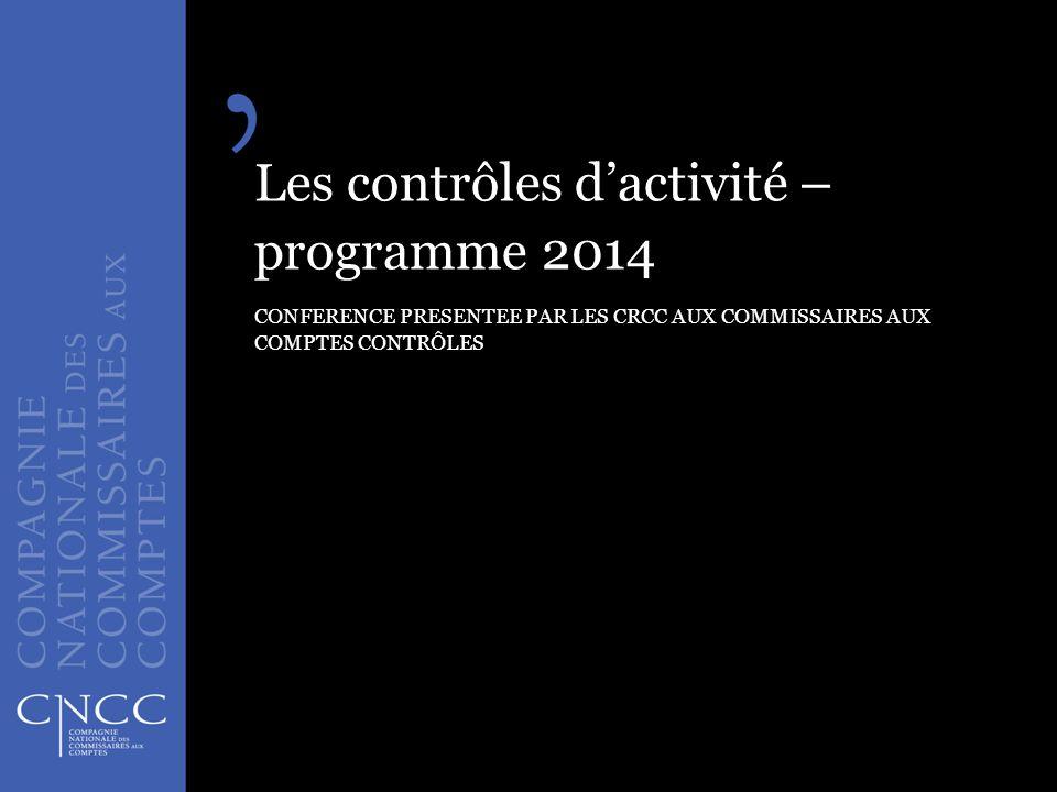Les contrôles d'activité – programme 2014 CONFERENCE PRESENTEE PAR LES CRCC AUX COMMISSAIRES AUX COMPTES CONTRÔLES Les contrôles qualité - programme 2