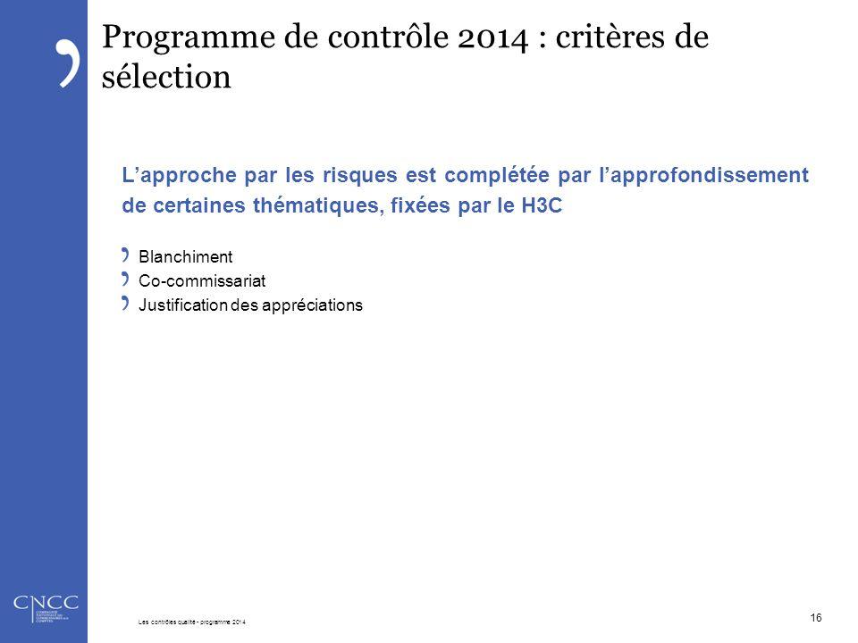 Programme de contrôle 2014 : critères de sélection L'approche par les risques est complétée par l'approfondissement de certaines thématiques, fixées p