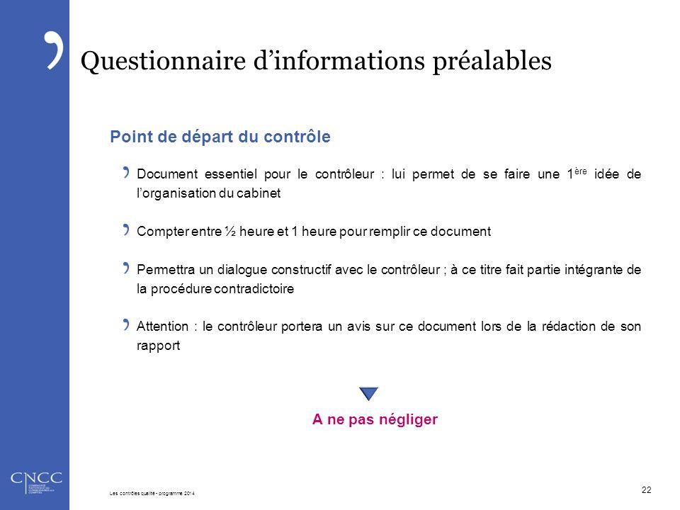 Questionnaire d'informations préalables Point de départ du contrôle Document essentiel pour le contrôleur : lui permet de se faire une 1 ère idée de l