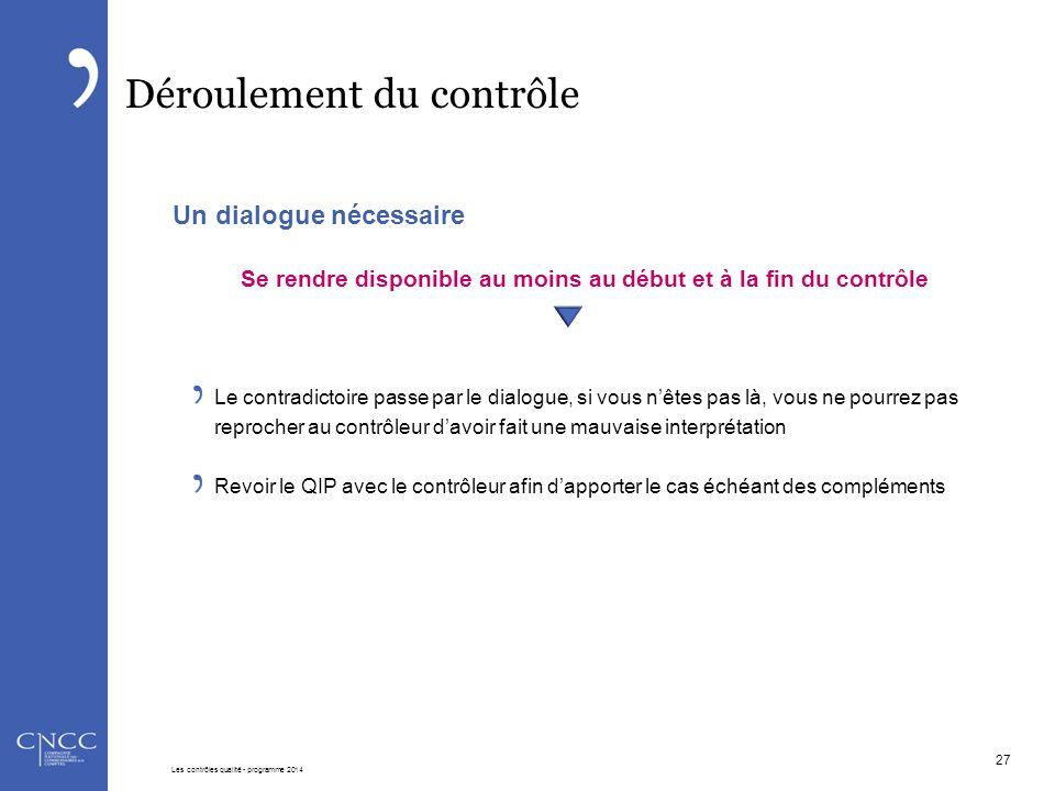 Déroulement du contrôle Un dialogue nécessaire Se rendre disponible au moins au début et à la fin du contrôle Le contradictoire passe par le dialogue,