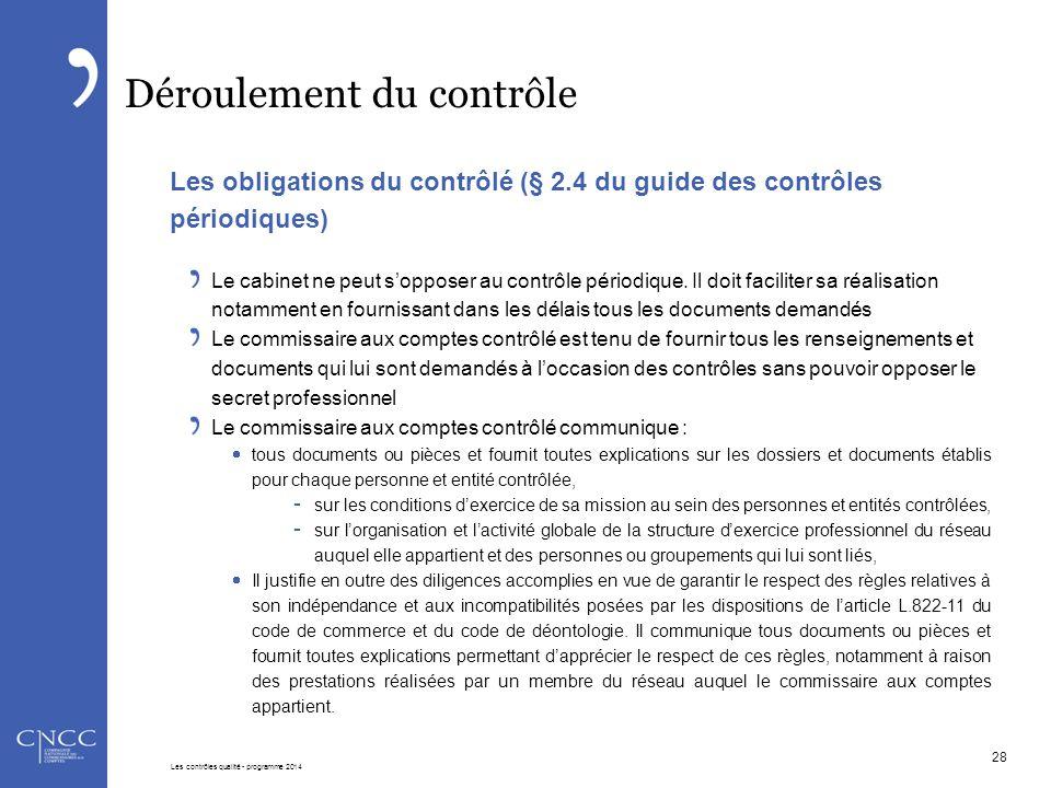 Déroulement du contrôle Les obligations du contrôlé (§ 2.4 du guide des contrôles périodiques) Le cabinet ne peut s'opposer au contrôle périodique. Il