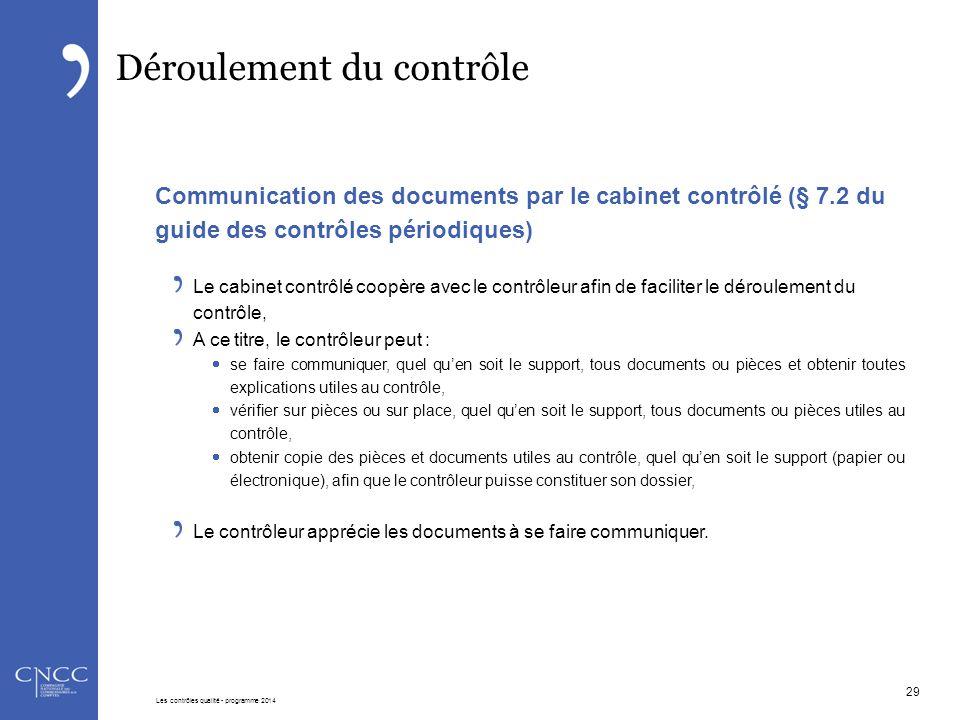 Déroulement du contrôle Communication des documents par le cabinet contrôlé (§ 7.2 du guide des contrôles périodiques) Le cabinet contrôlé coopère ave