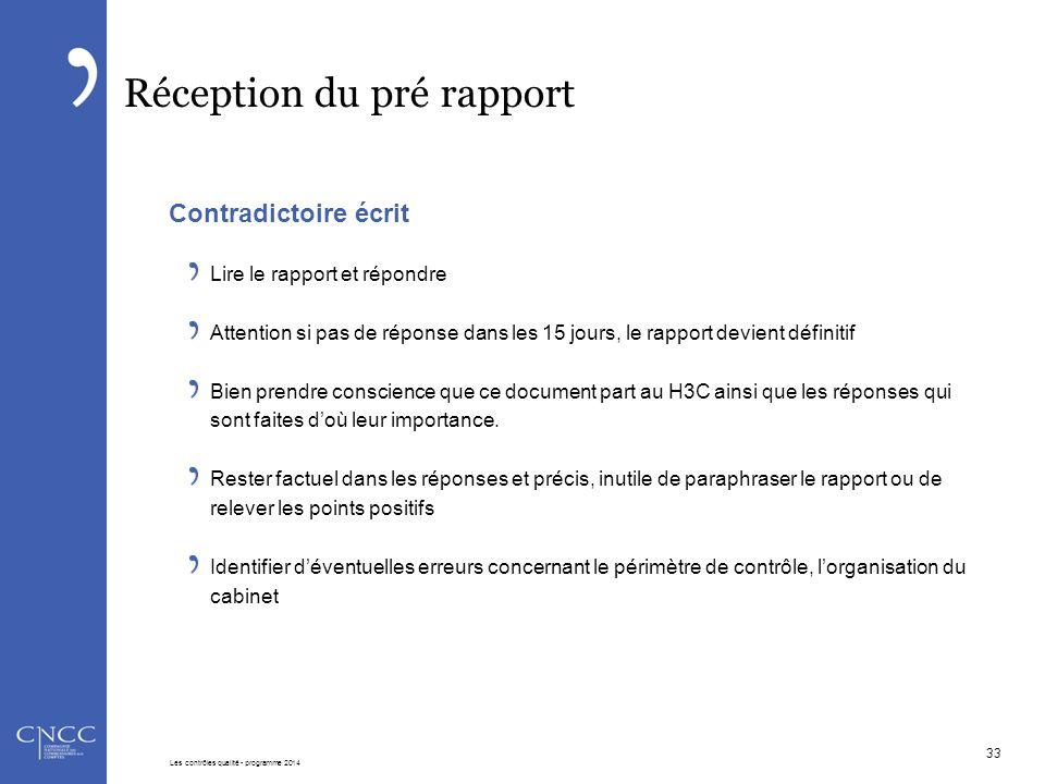 Réception du pré rapport Contradictoire écrit Lire le rapport et répondre Attention si pas de réponse dans les 15 jours, le rapport devient définitif