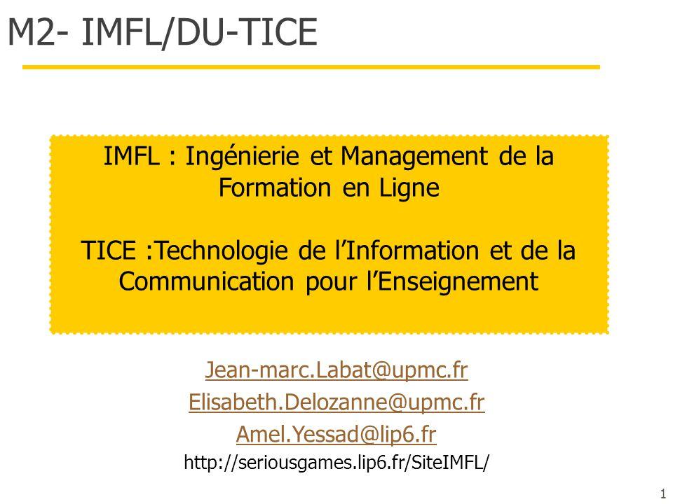 Jean-Marc Labat Professeur Informatique UPMC Enseignant : IA, IC, Modélisation de l'utilisateur, IHM Directeur de Lutes Responsable de la spécialité IMFL Chercheur  LIP6, resp.