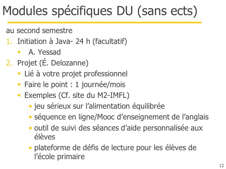 Modules spécifiques DU (sans ects) au second semestre 1.Initiation à Java- 24 h (facultatif)  A. Yessad 2.Projet (É. Delozanne)  Lié à votre projet