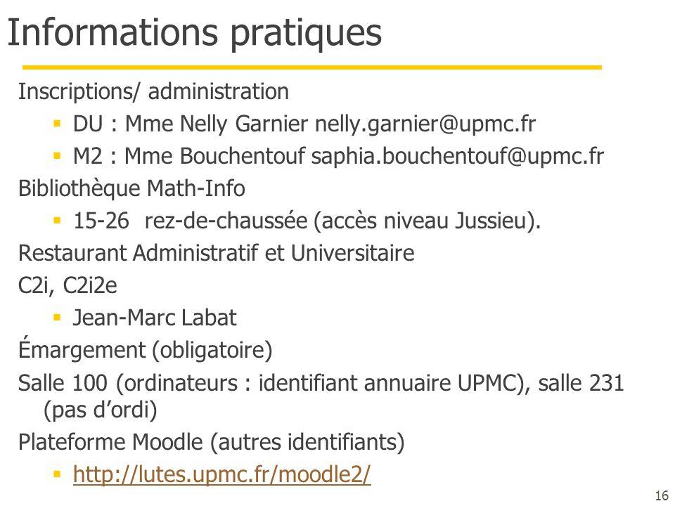 Informations pratiques Inscriptions/ administration  DU : Mme Nelly Garnier nelly.garnier@upmc.fr  M2 : Mme Bouchentouf saphia.bouchentouf@upmc.fr B
