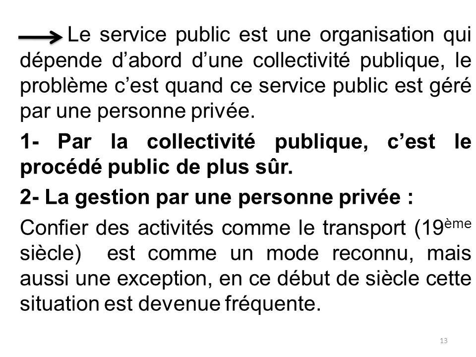 Le service public est une organisation qui dépende d'abord d'une collectivité publique, le problème c'est quand ce service public est géré par une personne privée.
