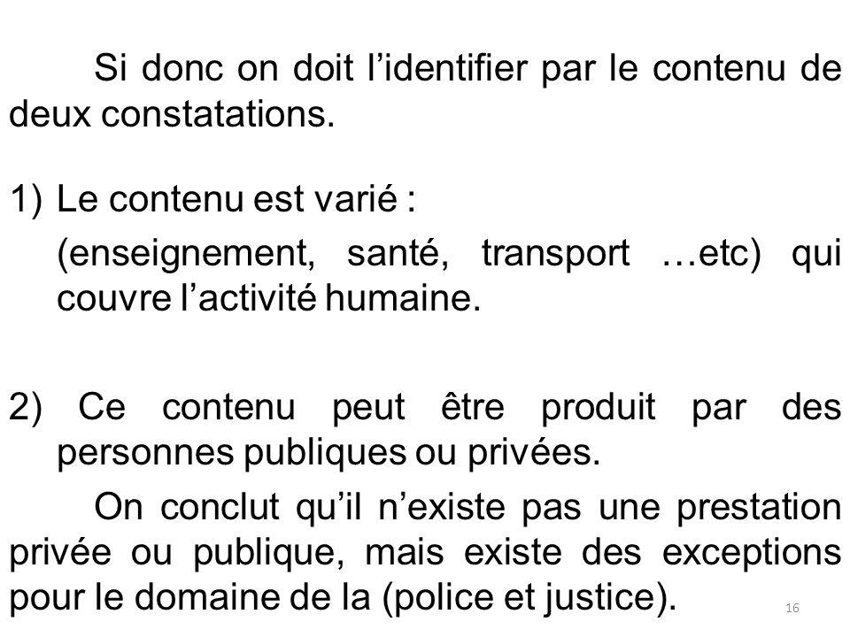 Si donc on doit l'identifier par le contenu de deux constatations. 1)Le contenu est varié : (enseignement, santé, transport …etc) qui couvre l'activit