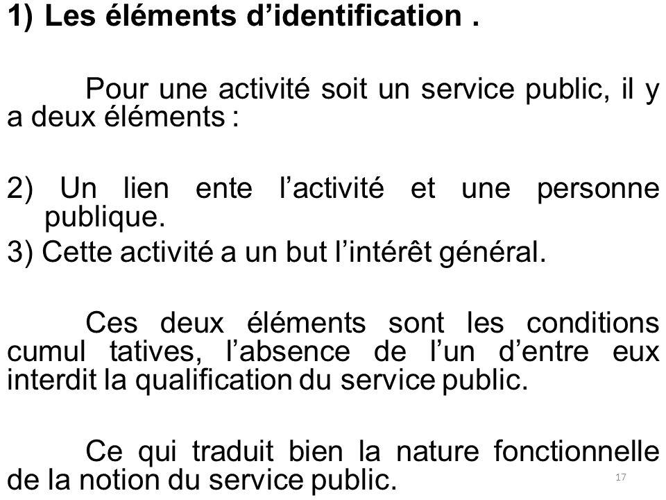 1)Les éléments d'identification. Pour une activité soit un service public, il y a deux éléments : 2) Un lien ente l'activité et une personne publique.