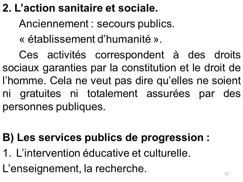 2. L'action sanitaire et sociale. Anciennement : secours publics. « établissement d'humanité ». Ces activités correspondent à des droits sociaux garan