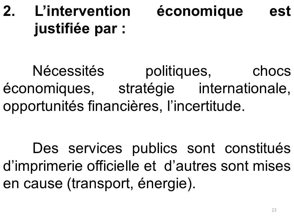 2.L'intervention économique est justifiée par : Nécessités politiques, chocs économiques, stratégie internationale, opportunités financières, l'incert