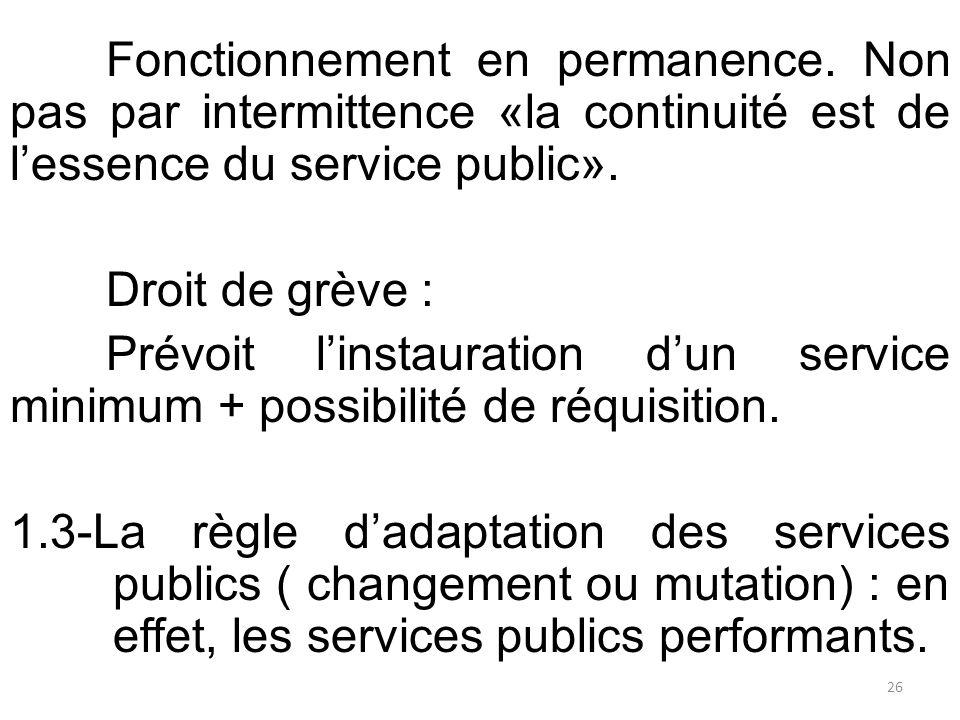 Fonctionnement en permanence. Non pas par intermittence «la continuité est de l'essence du service public». Droit de grève : Prévoit l'instauration d'