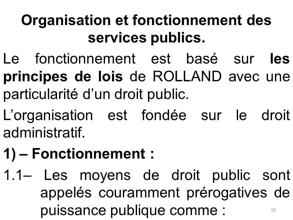 Organisation et fonctionnement des services publics. Le fonctionnement est basé sur les principes de lois de ROLLAND avec une particularité d'un droit