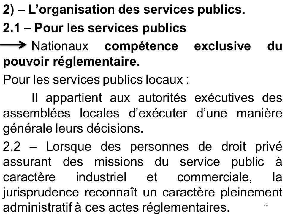 2) – L'organisation des services publics. 2.1 – Pour les services publics Nationaux compétence exclusive du pouvoir réglementaire. Pour les services p