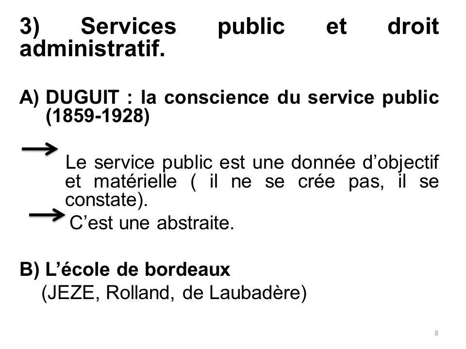 3) Services public et droit administratif. A)DUGUIT : la conscience du service public (1859-1928) Le service public est une donnée d'objectif et matér