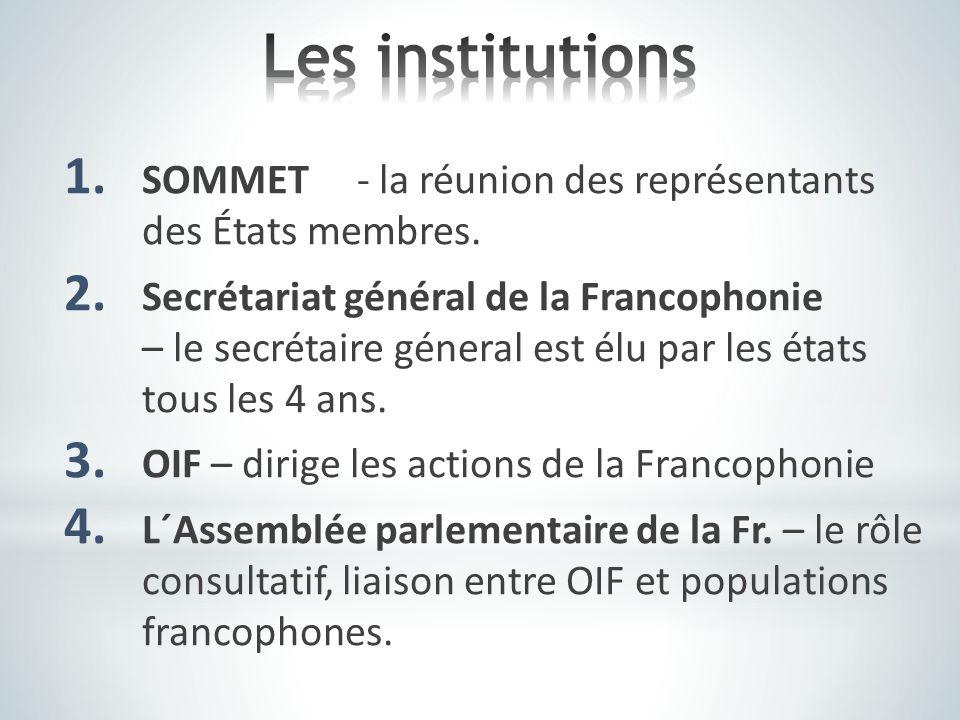 1. SOMMET - la réunion des représentants des États membres. 2. Secrétariat général de la Francophonie – le secrétaire géneral est élu par les états to