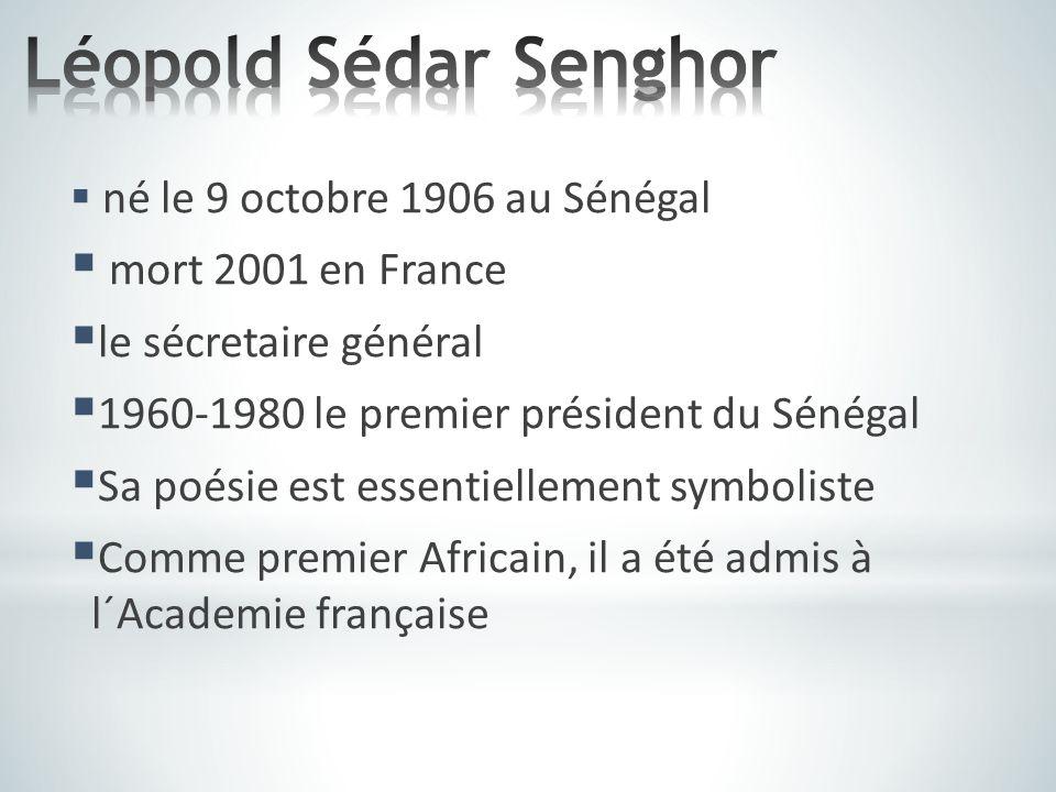  né le 9 octobre 1906 au Sénégal  mort 2001 en France  le sécretaire général  1960-1980 le premier président du Sénégal  Sa poésie est essentiell