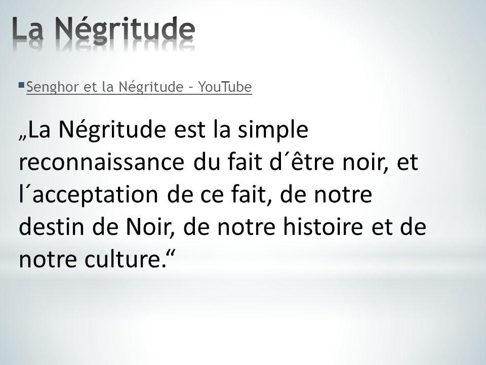 """ Senghor et la Négritude – YouTube Senghor et la Négritude – YouTube """" La Négritude est la simple reconnaissance du fait d´être noir, et l´acceptatio"""