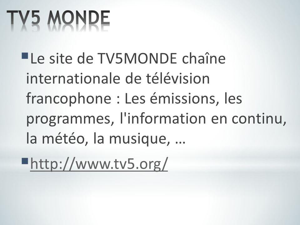  Le site de TV5MONDE chaîne internationale de télévision francophone : Les émissions, les programmes, l'information en continu, la météo, la musique,