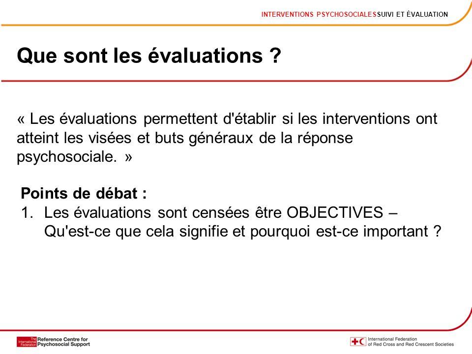 INTERVENTIONS PSYCHOSOCIALESSUIVI ET ÉVALUATION Que sont les évaluations ? « Les évaluations permettent d'établir si les interventions ont atteint les