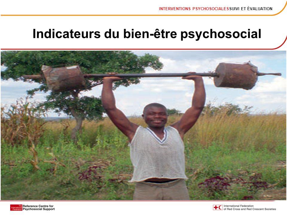 INTERVENTIONS PSYCHOSOCIALESSUIVI ET ÉVALUATION Indicateurs du bien-être psychosocial