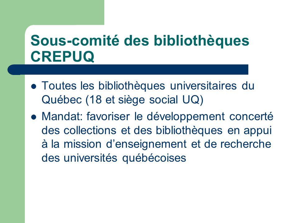 Sous-comité des bibliothèques CREPUQ Toutes les bibliothèques universitaires du Québec (18 et siège social UQ) Mandat: favoriser le développement concerté des collections et des bibliothèques en appui à la mission d'enseignement et de recherche des universités québécoises