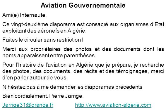 Aviation Gouvernementale Ami(e) Internaute, Ce vingt-deuxième diaporama est consacré aux organismes d'Etat exploitant des aéronefs en Algérie. Faites