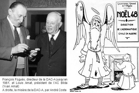 François Foguès, directeur de la DAC-A jusqu'en 1961, et Louis Amat, président de l'AC Blida (Yvan Amat) A droite, la misère de la DAC-A, par André Co