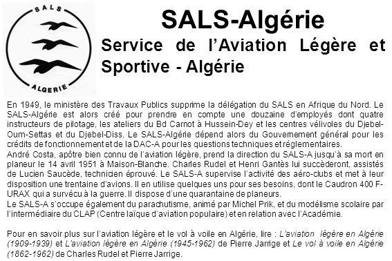 SALS-Algérie Service de l'Aviation Légère et Sportive - Algérie En 1949, le ministère des Travaux Publics supprime la délégation du SALS en Afrique du