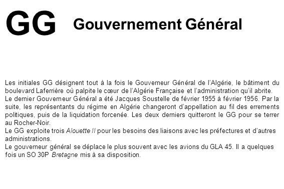GG Les initiales GG désignent tout à la fois le Gouverneur Général de l'Algérie, le bâtiment du boulevard Laferrière où palpite le cœur de l'Algérie F