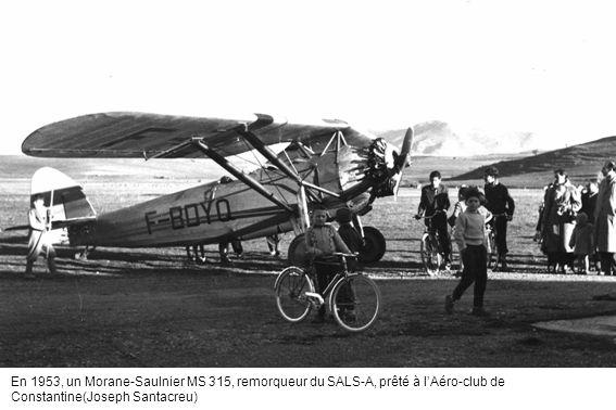 En 1953, un Morane-Saulnier MS 315, remorqueur du SALS-A, prêté à l'Aéro-club de Constantine(Joseph Santacreu)