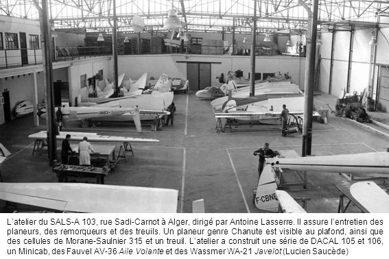 L'atelier du SALS-A 103, rue Sadi-Carnot à Alger, dirigé par Antoine Lasserre. Il assure l'entretien des planeurs, des remorqueurs et des treuils. Un