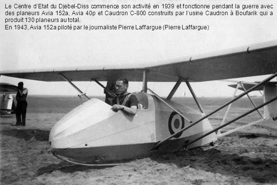 Le Centre d'Etat du Djebel-Diss commence son activité en 1939 et fonctionne pendant la guerre avec des planeurs Avia 152a, Avia 40p et Caudron C-800 c