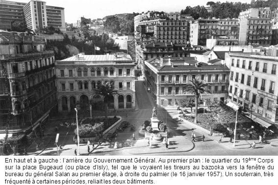 En haut et à gauche : l'arrière du Gouvernement Général. Au premier plan : le quartier du 19 ème Corps sur la place Bugeaud (ou place d'Isly), tel que