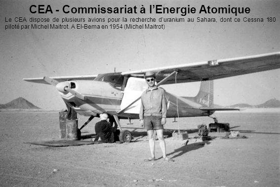 CEA - Commissariat à l'Energie Atomique Le CEA dispose de plusieurs avions pour la recherche d'uranium au Sahara, dont ce Cessna 180 piloté par Michel