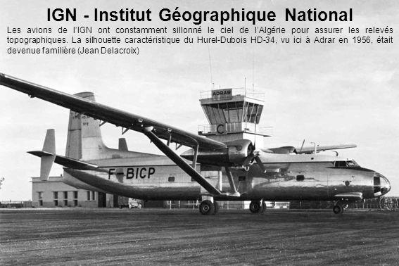 IGN - Institut Géographique National Les avions de l'IGN ont constamment sillonné le ciel de l'Algérie pour assurer les relevés topographiques. La sil