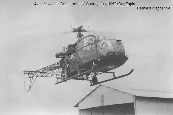 Alouette II de la Gendarmerie à Chéragas en 1960 (Guy Espirac) Dernière diapositive