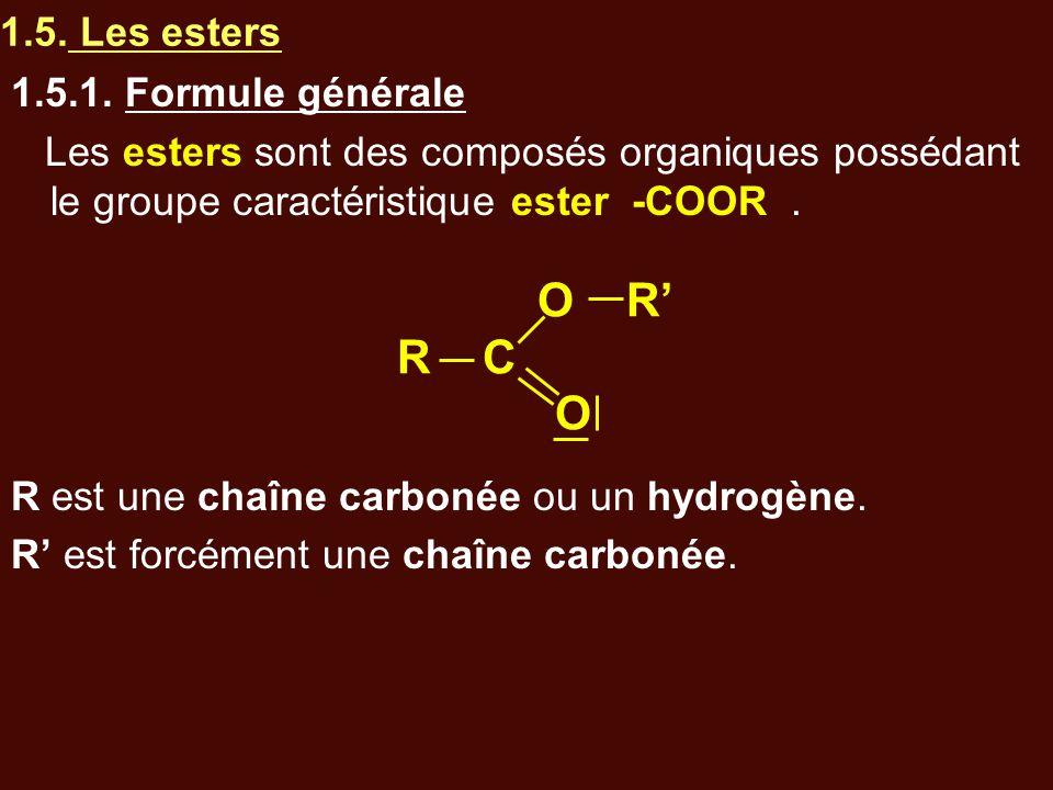 1.5. Les esters 1.5.1. Formule générale Les esters sont des composés organiques possédant le groupe caractéristique ester -COOR. R est une chaîne carb