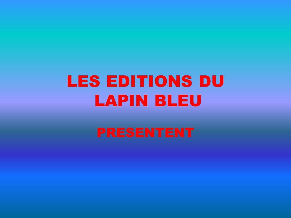 LES EDITIONS DU LAPIN BLEU PRESENTENT