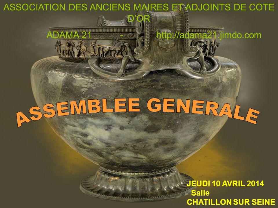 ASSOCIATIONS DES ANCIENS MAIRES ET ADJOINTS DE COTE D'OR A.D.A.M.A 21 http://adama21.jimdo.com/ JEUDI 10 AVRIL 2014 Salle CHATILLON SUR SEINE ASSOCIATION DES ANCIENS MAIRES ET ADJOINTS DE COTE D'OR ADAMA 21 - http://adama21.jimdo.com