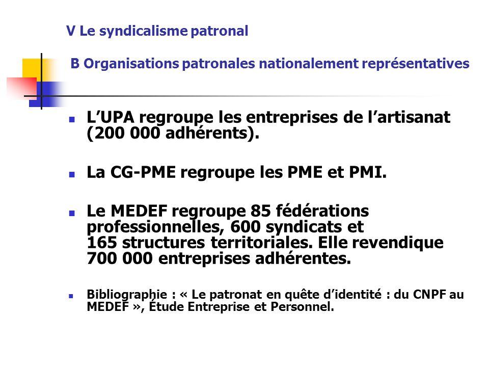 V Le syndicalisme patronal B Organisations patronales nationalement représentatives L'UPA regroupe les entreprises de l'artisanat (200 000 adhérents).