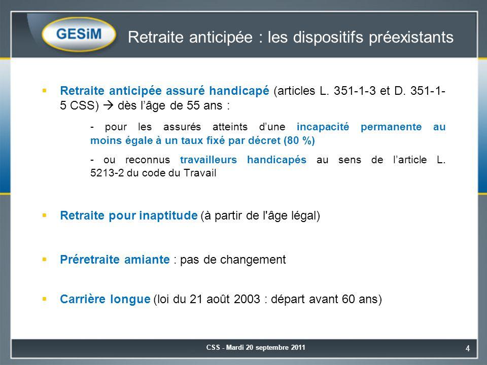 Retraite anticipée : les dispositifs préexistants  Retraite anticipée assuré handicapé (articles L. 351-1-3 et D. 351-1- 5 CSS)  dès l'âge de 55 ans
