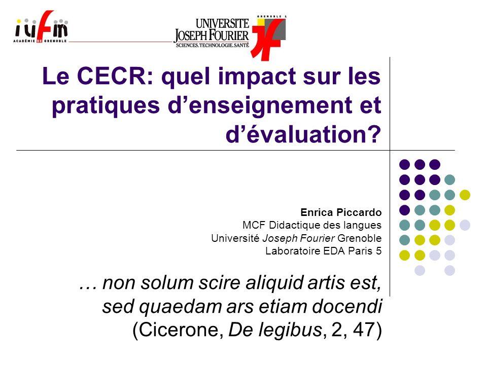 Le CECR: quel impact sur les pratiques d'enseignement et d'évaluation? Enrica Piccardo MCF Didactique des langues Université Joseph Fourier Grenoble L