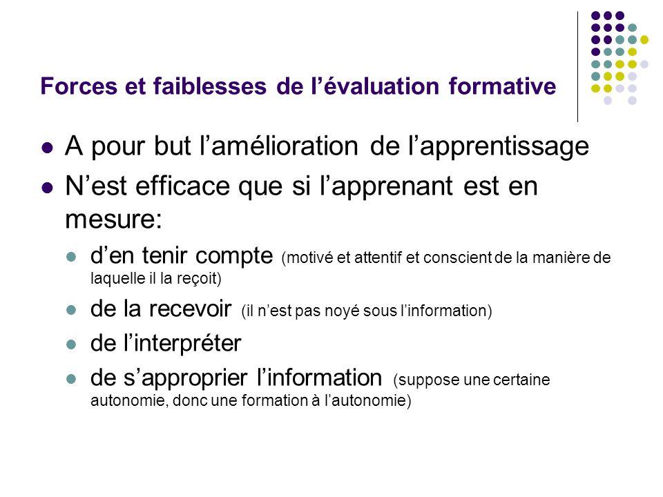 Forces et faiblesses de l'évaluation formative A pour but l'amélioration de l'apprentissage N'est efficace que si l'apprenant est en mesure: d'en teni