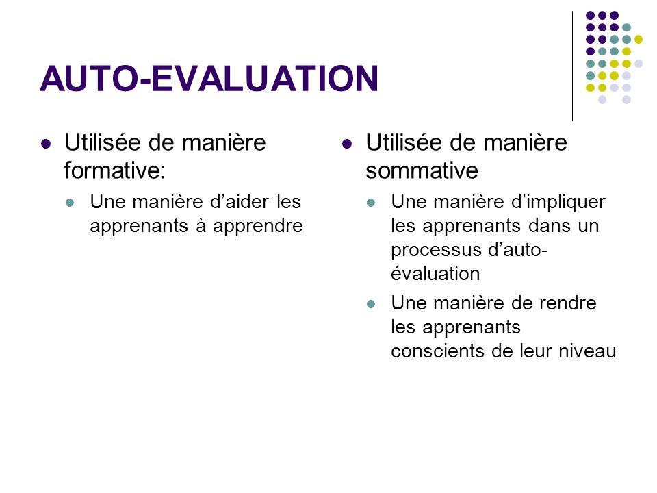 AUTO-EVALUATION Utilisée de manière formative: Une manière d'aider les apprenants à apprendre Utilisée de manière sommative Une manière d'impliquer le